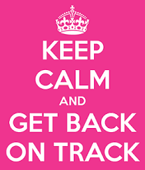 keep calm and get back on track